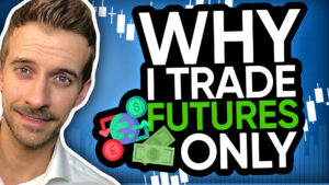 Why I Trade Futures Only